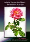 Painting Glorious Rose Flowers In Watercolor - In 7 Stages
