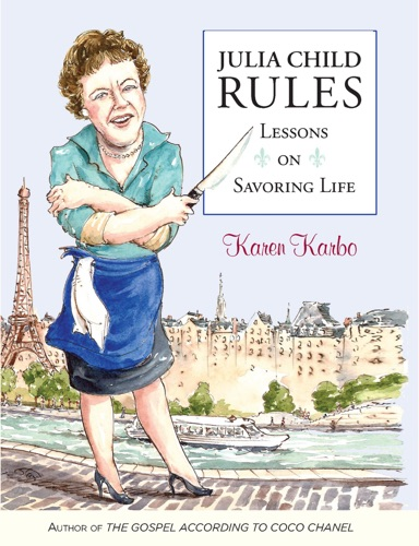 Karen Karbo - Julia Child Rules