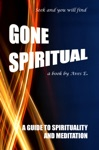 Gone Spiritual A Guide To Spirituality And Meditation