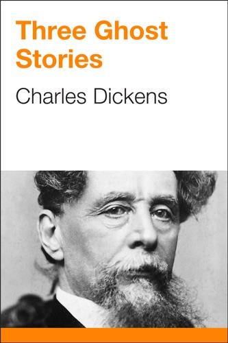 Charles Dickens - Three Ghost Stories