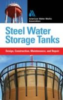 Steel Water Storage Tanks: Design, Construction, Maintenance, and Repair