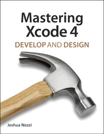 Mastering Xcode 4: Develop and Design - Joshua Nozzi