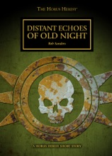 Distant Echoes Of Old Night: A Horus Heresy Short Story