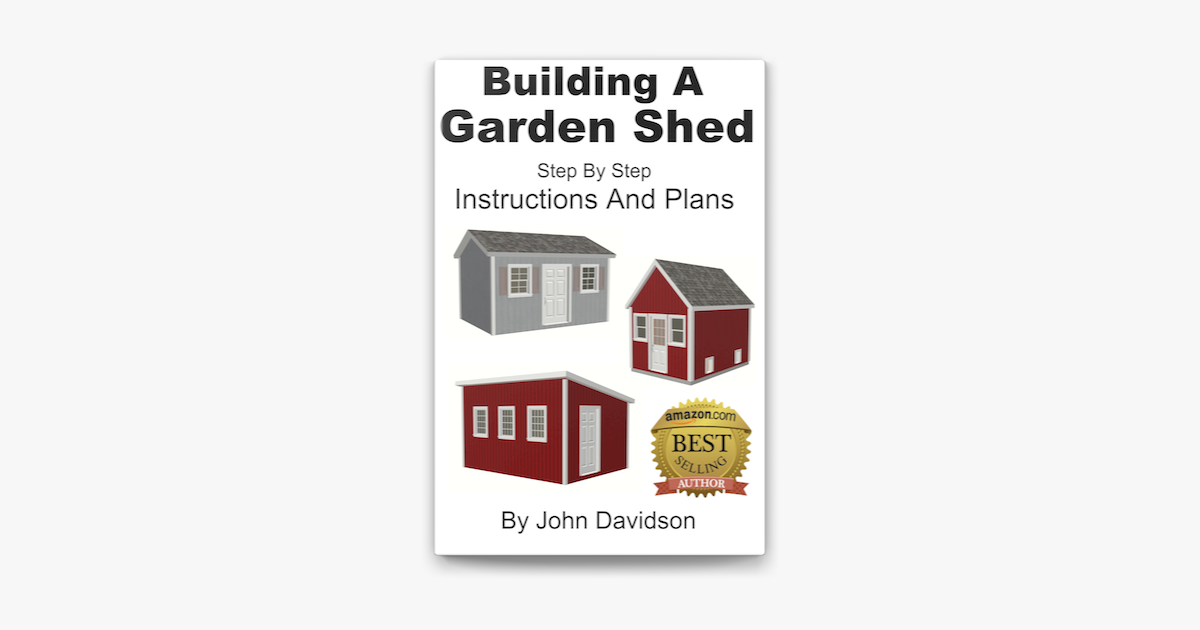 Building A Garden Shed Step By Step Instructions And Plans On