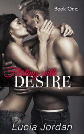 Flirting with Desire - Lucia Jordan book summary