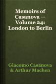 Memoirs of Casanova — Volume 24: London to Berlin