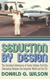 Seduction By Design The Serialized Adventures Of Carter Holiday Find Him Alternating Between The Corporate World And The Cia