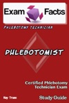 Exam Facts CPT Certified Phlebotomy Technician Exam Study Guide