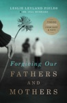Forgiving Our Fathers And Mothers