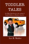 Toddler Tales An Older Dad Survives The Raising Of Young Children In Modern America