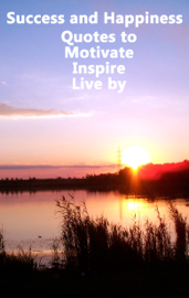 Success and Happiness - Quotes to Motivate Inspire & Live by book