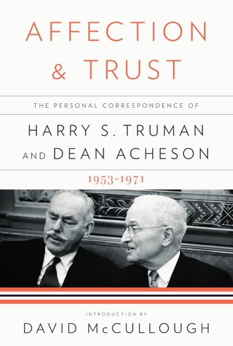 Harry S. Truman, Dean Acheson, Dr. Ray Geselbracht, David C. Acheson & David McCullough - Affection and Trust
