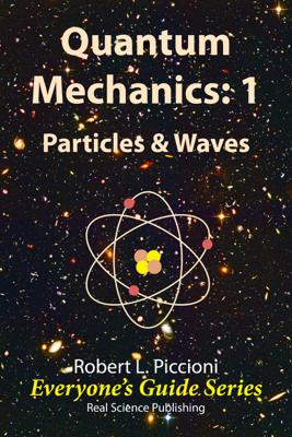 Quantum Mechanics 1: Particles & Waves - Robert Piccioni book