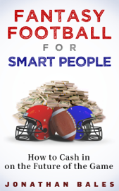 Fantasy Football for Smart People: How to Cash in on the Future of the Game book