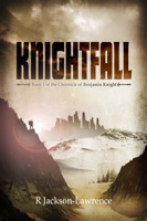 Knightfall: Book 1 of The Chronicle of Benjamin Knight