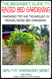 The Beginner's Guide to Raised Bed Gardening: Gardening Tips and Techniques on Organic Raised Bed Gardening book