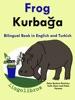 Bilingual Book in English and Turkish: Frog — Kurbağa - Learn Turkish Series