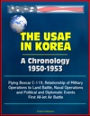 The USAF In Korea A Chronology 1950-1953 - Flying Boxcar C-119 Relationship Of Military Operations To Land Battle Naval Operations And Political And Diplomatic Events First All-Jet Air Battle