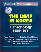 The USAF in Korea: A Chronology 1950-1953 - Flying Boxcar C-119, Relationship of Military Operations to Land Battle, Naval Operations, and Political and Diplomatic Events, First All-Jet Air Battle
