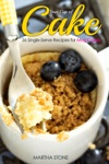 Your Cup Of Cake 26 Single-Serve Recipes For Mug Cakes