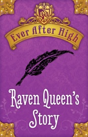 Ever After High Raven Queen S Story
