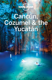 Cancun, Cozumel & the Yucatan Travel Guide book