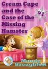 Cream Cape And The Case Of The Missing Hamster 1