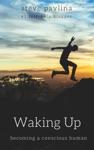 Waking Up Becoming A Conscious Human