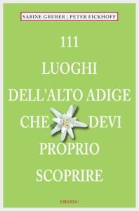 111 Luoghi Alto Adige che devi proprio scoprire da Sabine Gruber & Peter Eikhoff