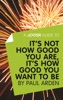 A Joosr Guide to... It's Not How Good You Are, It's How Good You Want to Be by Paul Arden