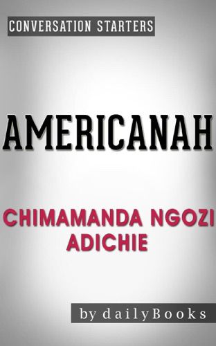 Americanah: A Novel by Chimamanda Ngozi Adichie  Conversation Starters - Daily Books - Daily Books