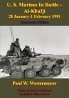 U S Marines In Battle - Al-Khafji 28 January-1 February 1991 Operation Desert Storm Illustrated Edition