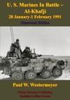 U S Marines In Battle - Al-Khafji 28 January-1 February 1991 Operation Desert Storm Illustrated Edition