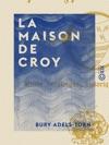 La Maison De Croy - Tude Hraldique Historique Et Critique