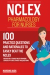 NCLEX Pharmacology For Nurses 100 Practice Questions With Rationales To Help You Pass The NCLEX