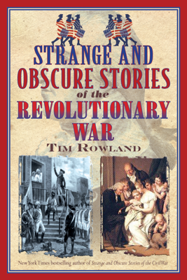 Strange and Obscure Stories of the Revolutionary War - Tim Rowland book