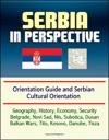 Serbia In Perspective Orientation Guide And Serbian Cultural Orientation Geography History Economy Security Belgrade Novi Sad Nis Subotica Dusan Balkan Wars Tito Kosovo Danube Tisza