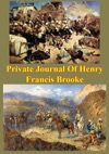Private Journal Of Henry Francis Brooke Late Brigadier-General Commanding 2nd Infantry Brigade Kandahar Field Force
