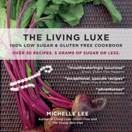 The Living Luxe 100 Low Sugar Gluten Free Cookbook