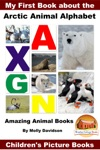 My First Book About The Arctic Animal Alphabet Amazing Animal Books