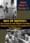 Men Of Destiny The American And Filipino Guerillas During The Japanese Occupation Of The Philippines