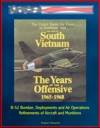 The War In South Vietnam The Years Of The Offensive 1965-1968 - The United States Air Force In Southeast Asia - B-52 Bomber Deployments And Air Operations Refinements Of Aircraft And Munitions