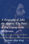 A Biography Of John The Baptist The Voice Of One Crying In The Wilderness Servants Of God In The Bible