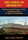 The Limits Of Obedience Brigadier General Thomas J Woods Performance During The Battle Of Chickamauga
