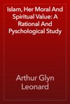 Islam Her Moral And Spiritual Value A Rational And Pyschological Study