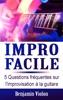 Impro Facile : 5 Questions Fréquentes Sur L'improvisation à La Guitare Répondues Par L'auteur De La Méthode Impro Facile (solfège, Mélodie, Théorie, Impro, Compo, Composition, Débutant)