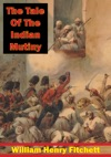 The Tale Of The Indian Mutiny Illustrated Edition