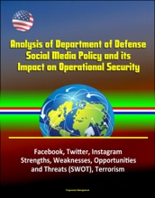 Analysis of Department of Defense Social Media Policy and its Impact on Operational Security - Facebook, Twitter, Instagram, Strengths, Weaknesses, Opportunities, and Threats (SWOT), Terrorism