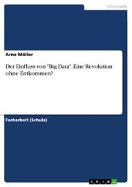 Der Einfluss Von Big Data Eine Revolution Ohne Entkommen