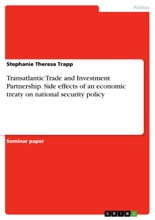 Transatlantic Trade And Investment Partnership. Side Effects Of An Economic Treaty On National Security Policy